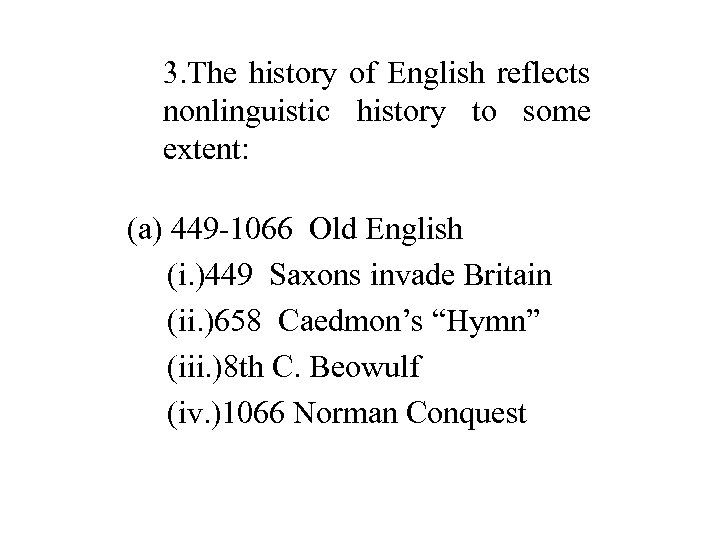 3. The history of English reflects nonlinguistic history to some extent: (a) 449 -1066