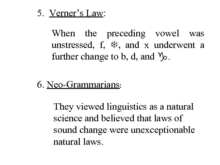 5. Verner's Law: When the preceding vowel was unstressed, f, T, and x underwent