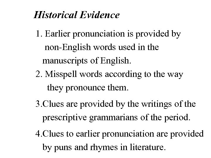 Historical Evidence 1. Earlier pronunciation is provided by non-English words used in the manuscripts