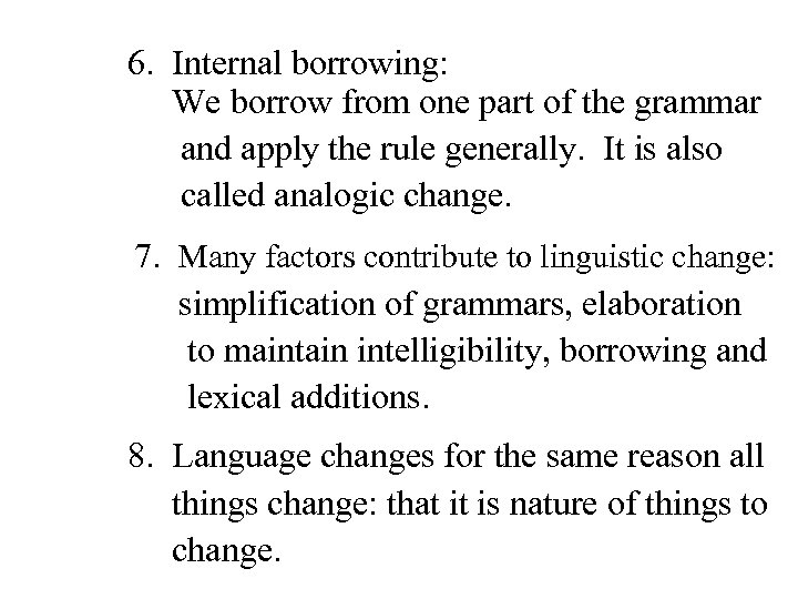 6. Internal borrowing: We borrow from one part of the grammar and apply the