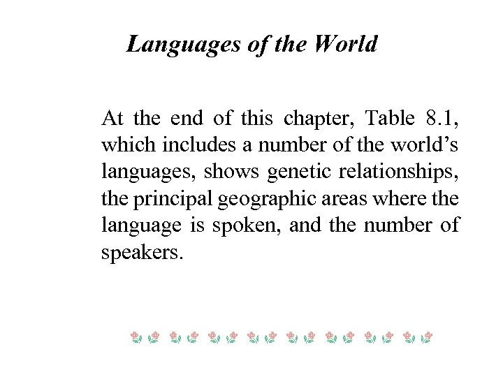 Languages of the World At the end of this chapter, Table 8. 1, which