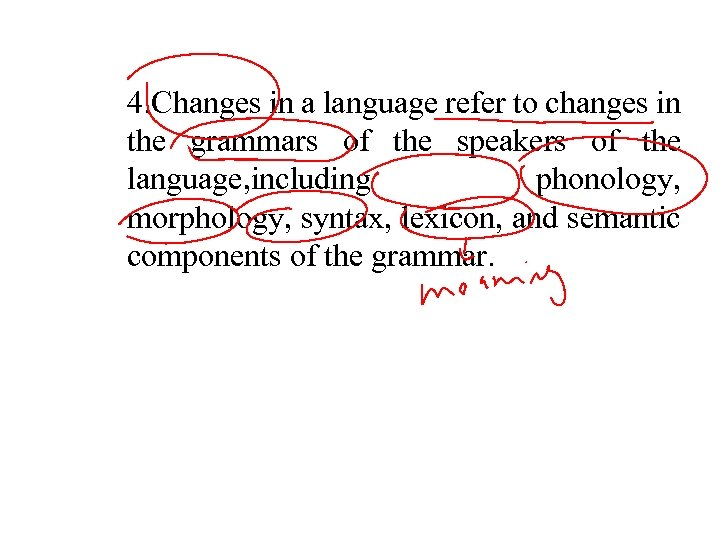 4. Changes in a language refer to changes in the grammars of the speakers