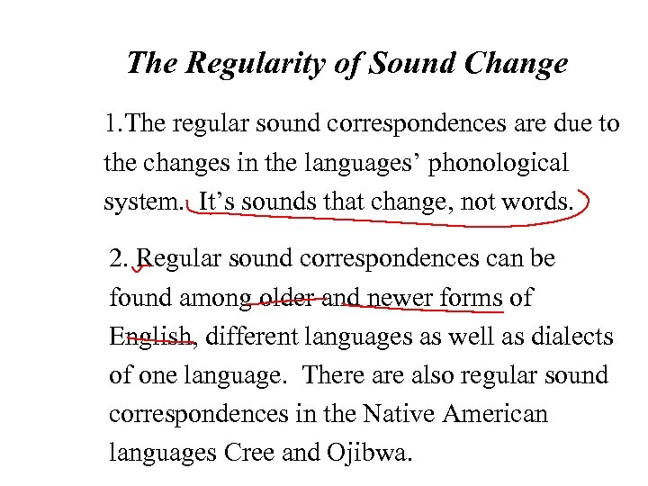 The Regularity of Sound Change 1. The regular sound correspondences are due to the