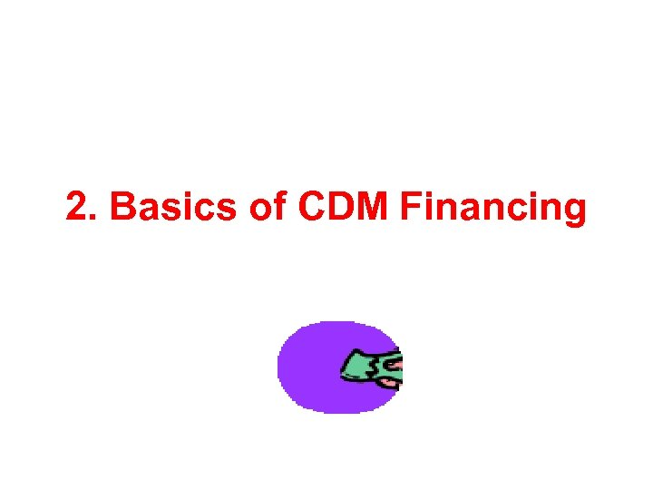 2. Basics of CDM Financing