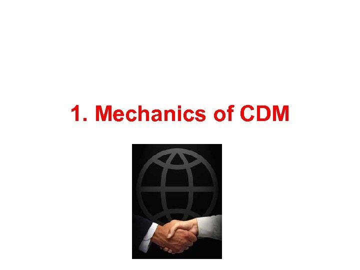 1. Mechanics of CDM