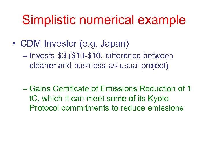 Simplistic numerical example • CDM Investor (e. g. Japan) – Invests $3 ($13 -$10,