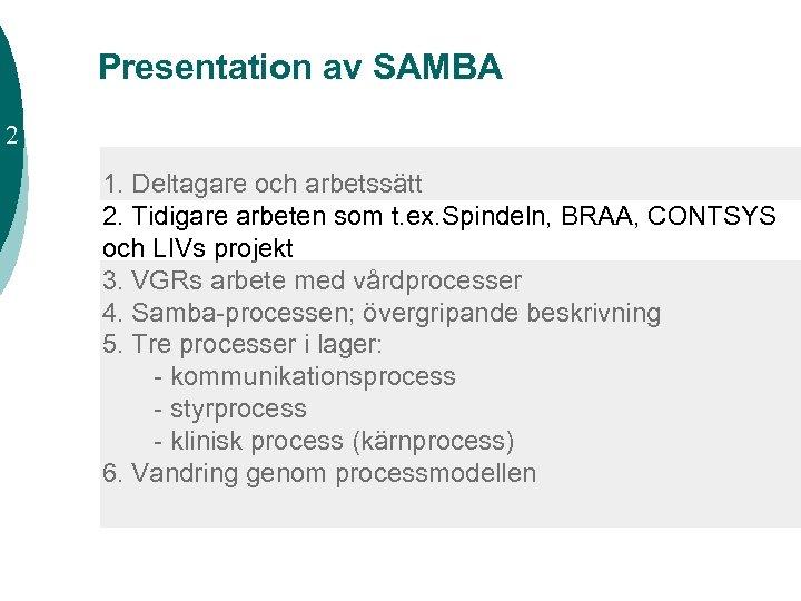 Presentation av SAMBA 2 1. Deltagare och arbetssätt 2. Tidigare arbeten som t. ex.