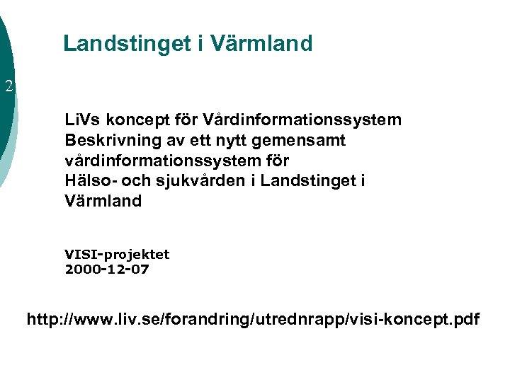 Landstinget i Värmland 2 Li. Vs koncept för Vårdinformationssystem Beskrivning av ett nytt gemensamt
