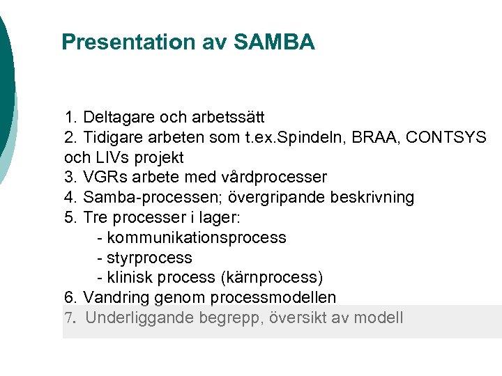 Presentation av SAMBA 1. Deltagare och arbetssätt 2. Tidigare arbeten som t. ex. Spindeln,