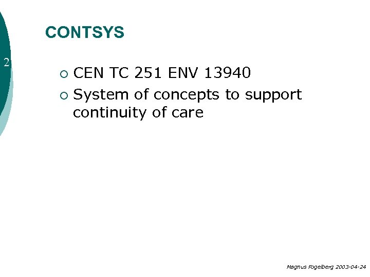 CONTSYS 2 CEN TC 251 ENV 13940 ¡ System of concepts to support continuity