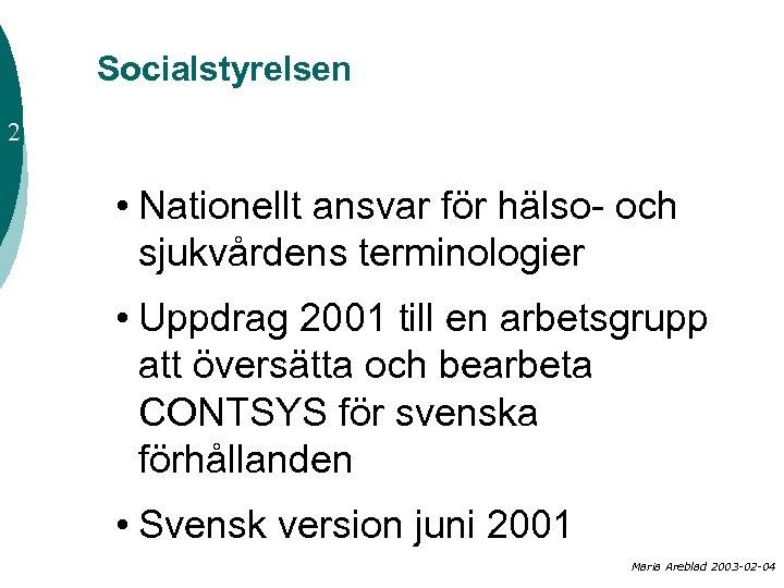 Socialstyrelsen 2 • Nationellt ansvar för hälso- och sjukvårdens terminologier • Uppdrag 2001 till