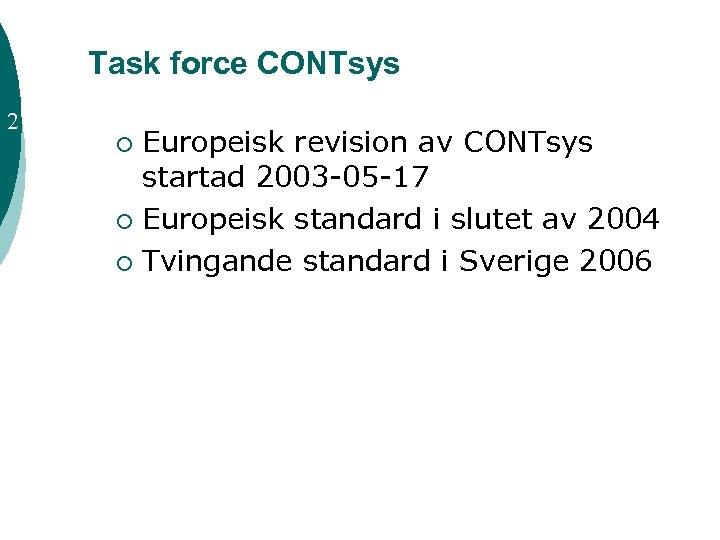 Task force CONTsys 2 Europeisk revision av CONTsys startad 2003 -05 -17 ¡ Europeisk
