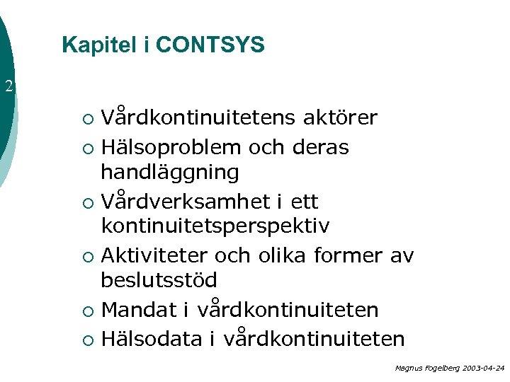 Kapitel i CONTSYS 2 Vårdkontinuitetens aktörer ¡ Hälsoproblem och deras handläggning ¡ Vårdverksamhet i