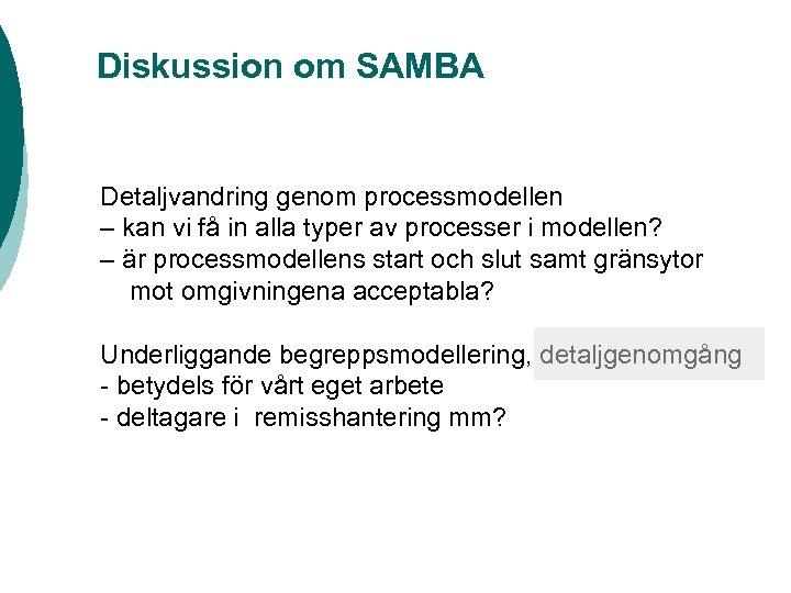 Diskussion om SAMBA Detaljvandring genom processmodellen – kan vi få in alla typer av