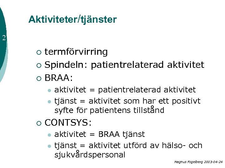 Aktiviteter/tjänster 2 termförvirring ¡ Spindeln: patientrelaterad aktivitet ¡ BRAA: ¡ l l ¡ aktivitet