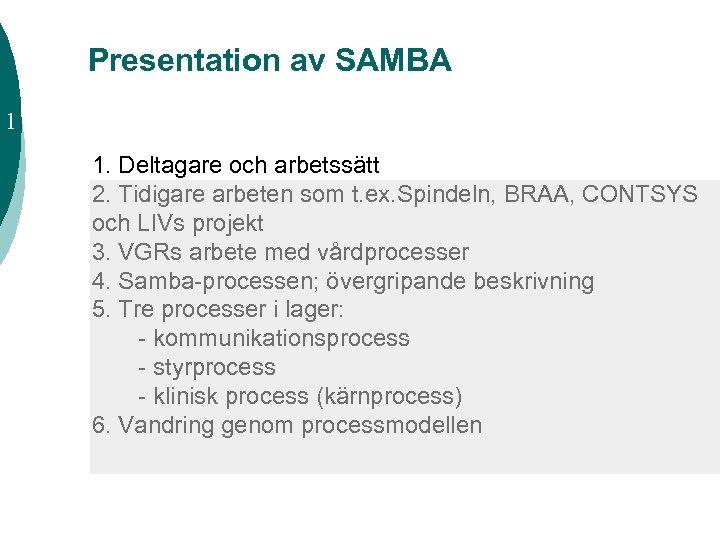 Presentation av SAMBA 1 1. Deltagare och arbetssätt 2. Tidigare arbeten som t. ex.