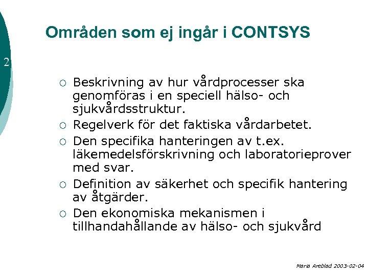 Områden som ej ingår i CONTSYS 2 ¡ ¡ ¡ Beskrivning av hur vårdprocesser