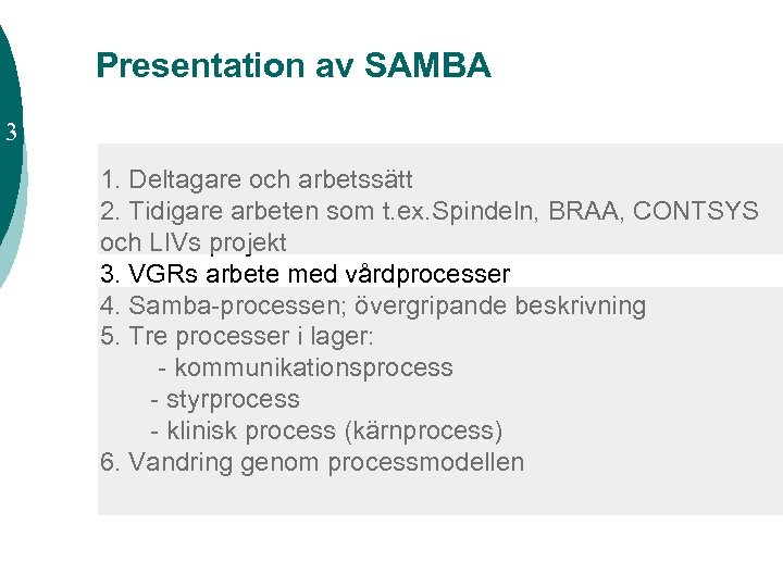 Presentation av SAMBA 3 1. Deltagare och arbetssätt 2. Tidigare arbeten som t. ex.