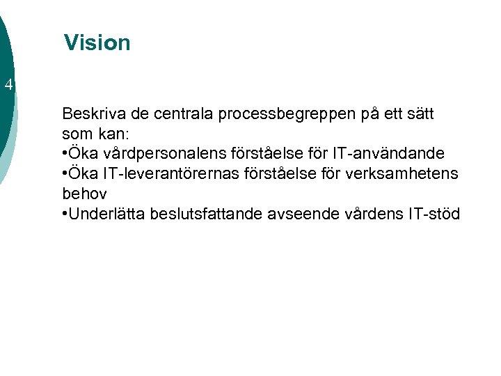 Vision 4 Beskriva de centrala processbegreppen på ett sätt som kan: • Öka vårdpersonalens