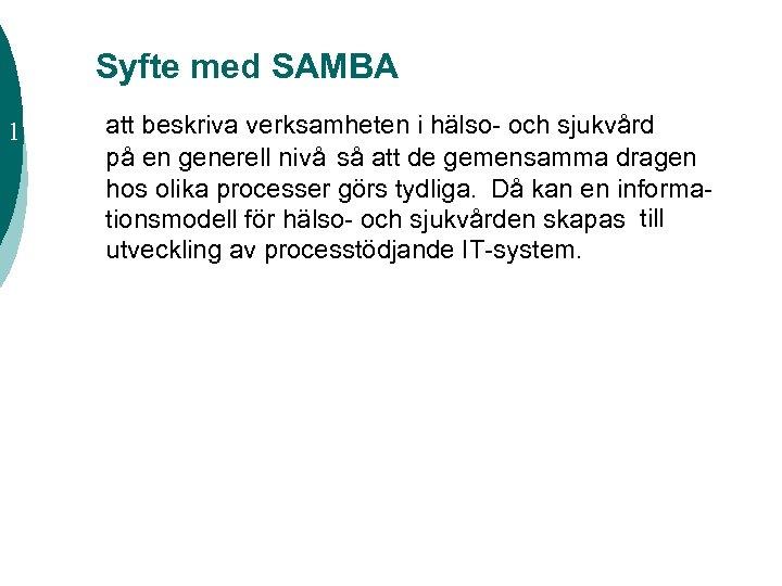 Syfte med SAMBA 1 att beskriva verksamheten i hälso- och sjukvård på en generell