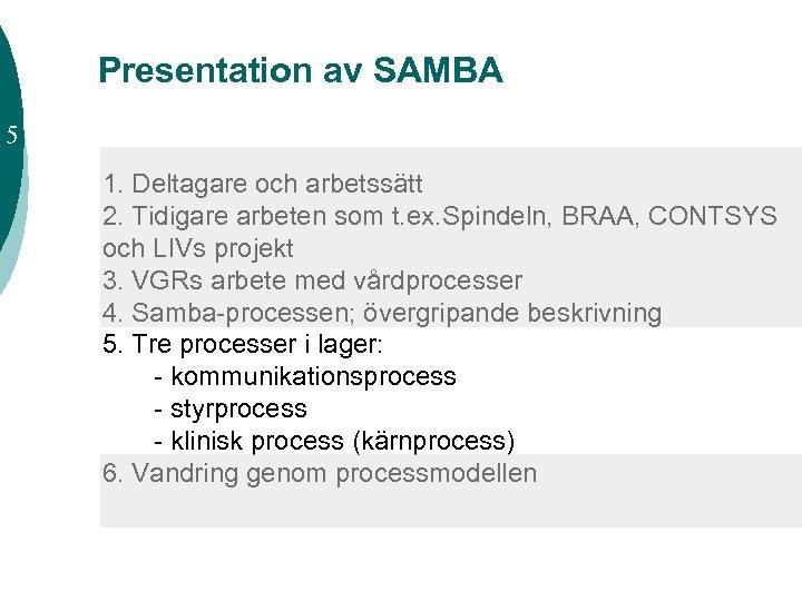 Presentation av SAMBA 5 1. Deltagare och arbetssätt 2. Tidigare arbeten som t. ex.
