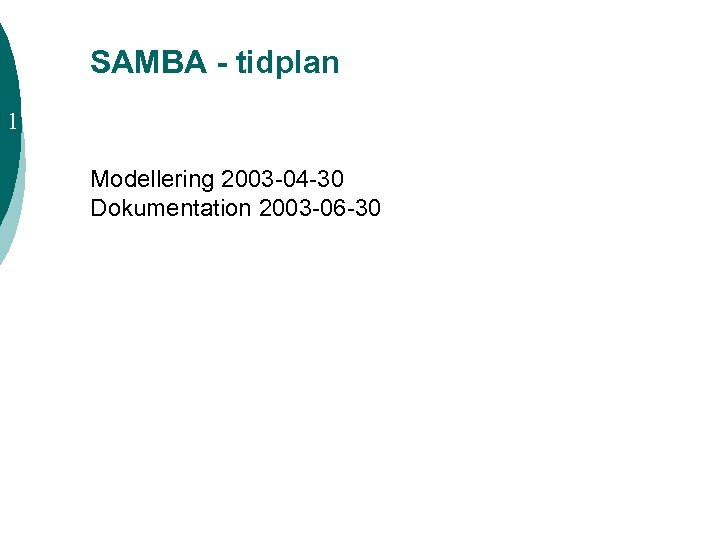 SAMBA - tidplan 1 Modellering 2003 -04 -30 Dokumentation 2003 -06 -30