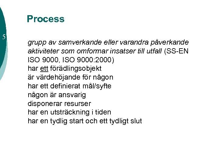 Process 5 grupp av samverkande eller varandra påverkande aktiviteter som omformar insatser till utfall