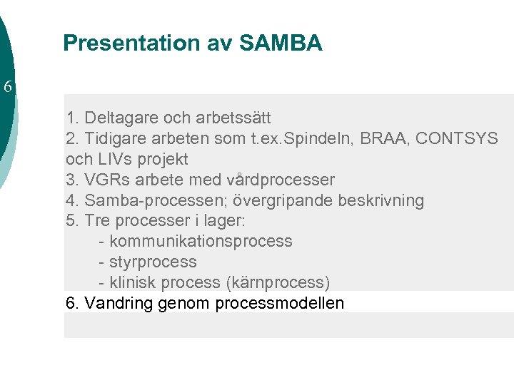 Presentation av SAMBA 6 1. Deltagare och arbetssätt 2. Tidigare arbeten som t. ex.