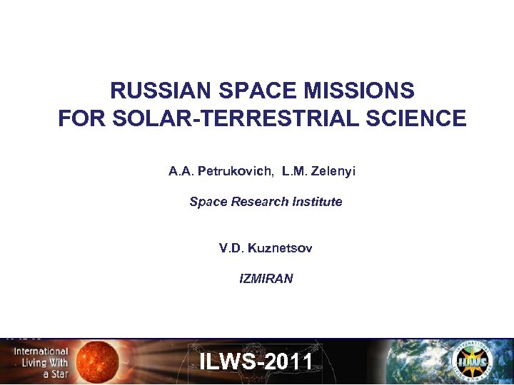 RUSSIAN SPACE MISSIONS FOR SOLAR-TERRESTRIAL SCIENCE A. A. Petrukovich, L. M. Zelenyi Space Research