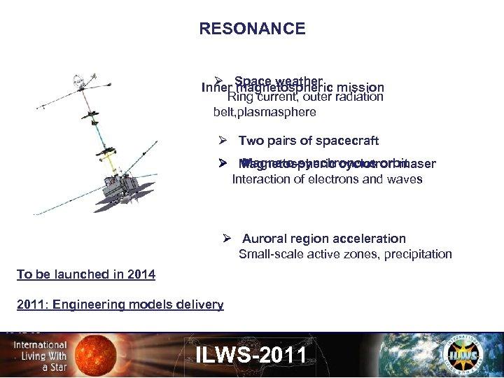 RESONANCE Ø magnetospheric Inner Space weather mission Ring current, outer radiation belt, plasmasphere Ø