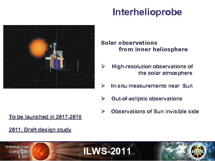 Interhelioprobe Solar observations from inner heliosphere Ø Ø In-situ measurements near Sun Ø To