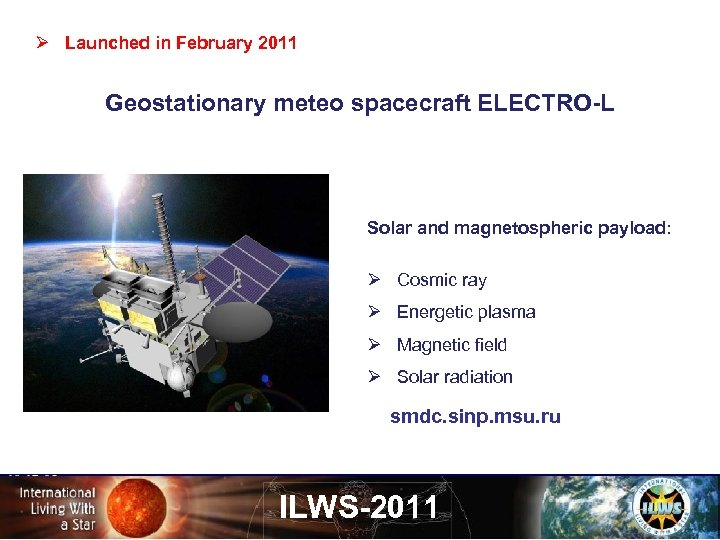 Ø Launched in February 2011 Geostationary meteo spacecraft ELECTRO-L Solar and magnetospheric payload: Ø