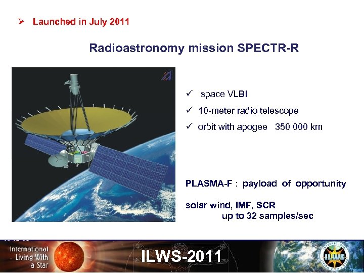 Ø Launched in July 2011 Radioastronomy mission SPECTR-R ü space VLBI ü 10 -meter