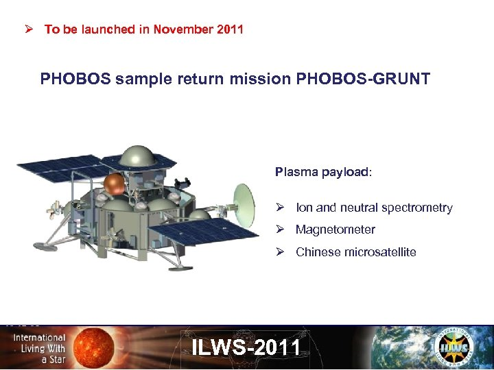 Ø To be launched in November 2011 PHOBOS sample return mission PHOBOS-GRUNT Plasma payload: