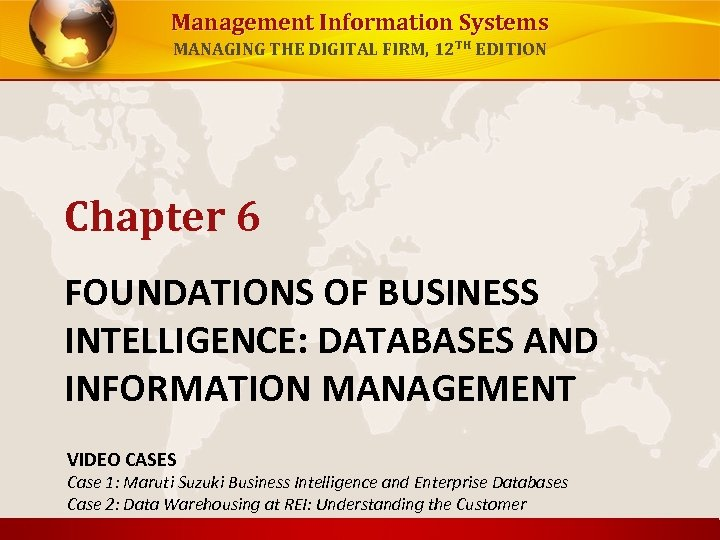 Management Information Systems MANAGING THE DIGITAL FIRM, 12 TH EDITION Chapter 6 FOUNDATIONS OF