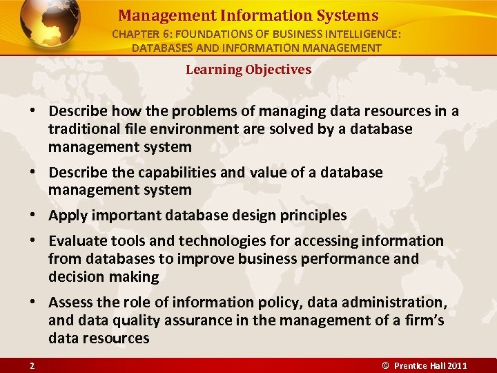 Management Information Systems CHAPTER 6: FOUNDATIONS OF BUSINESS INTELLIGENCE: DATABASES AND INFORMATION MANAGEMENT Learning