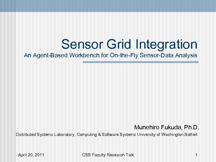 Sensor Grid Integration An Agent-Based Workbench for On-the-Fly Sensor-Data Analysis Munehiro Fukuda, Ph. D.