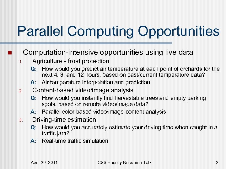 Parallel Computing Opportunities n Computation-intensive opportunities using live data 1. Agriculture - frost protection