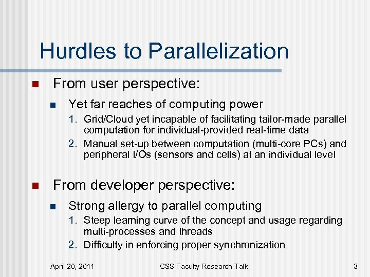 Hurdles to Parallelization n From user perspective: n Yet far reaches of computing power