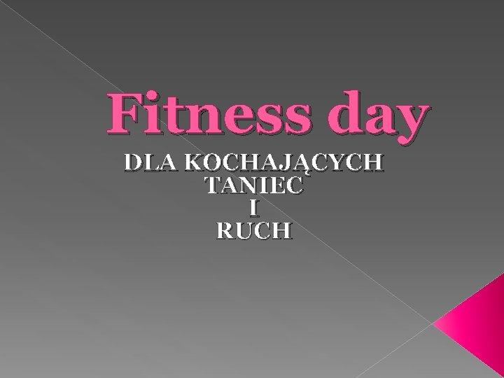 Fitness day DLA KOCHAJĄCYCH TANIEC I RUCH