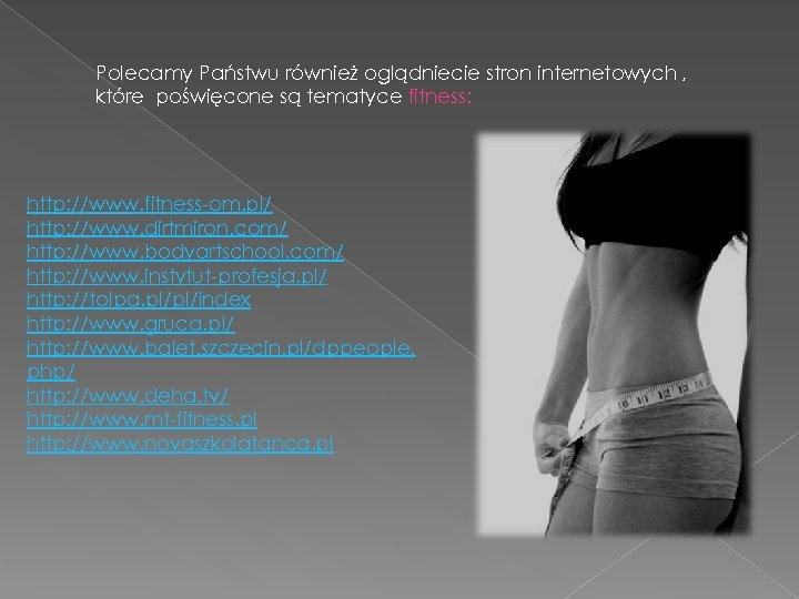 Polecamy Państwu również oglądniecie stron internetowych , które poświęcone są tematyce fitness: http: //www.