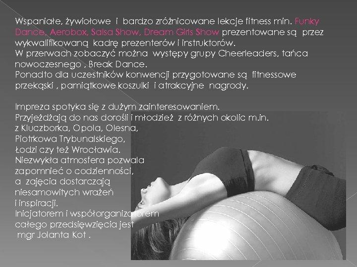 Wspaniałe, żywiołowe i bardzo zróżnicowane lekcje fitness min. Funky Dance, Aerobox, Salsa Show, Dream