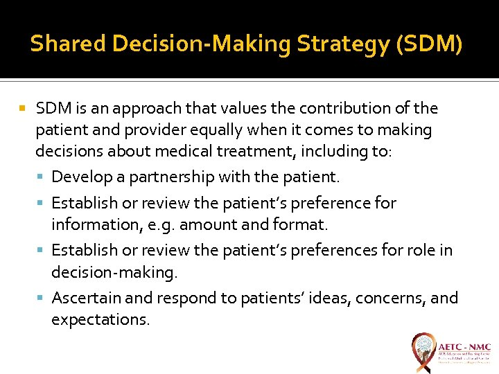 Shared Decision-Making Strategy (SDM) SDM is an approach that values the contribution of the