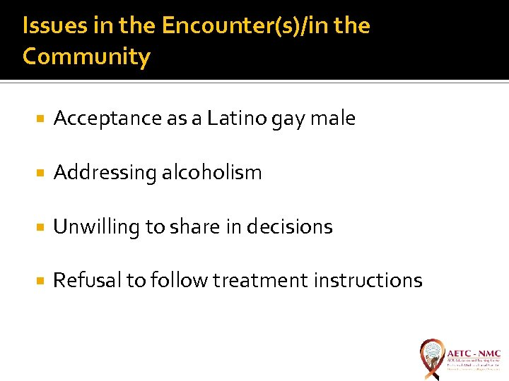 Issues in the Encounter(s)/in the Community Acceptance as a Latino gay male Addressing alcoholism