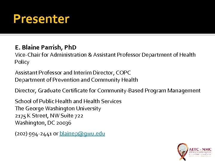 Presenter E. Blaine Parrish, Ph. D Vice-Chair for Administration & Assistant Professor Department of