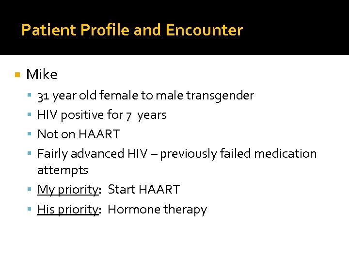 Patient Profile and Encounter Mike 31 year old female to male transgender HIV positive