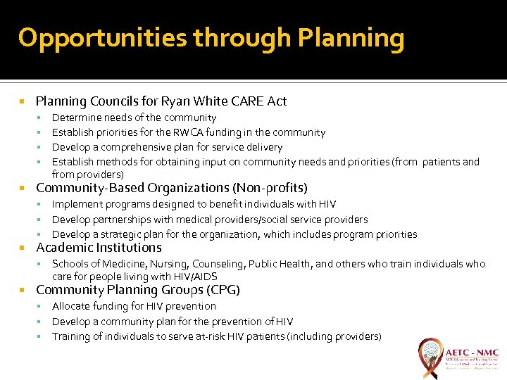 Opportunities through Planning Councils for Ryan White CARE Act Determine needs of the community