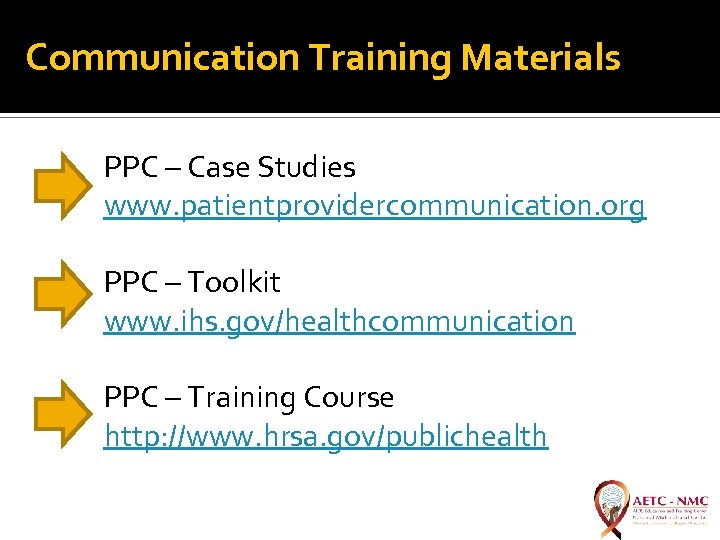 Communication Training Materials PPC – Case Studies www. patientprovidercommunication. org PPC – Toolkit www.