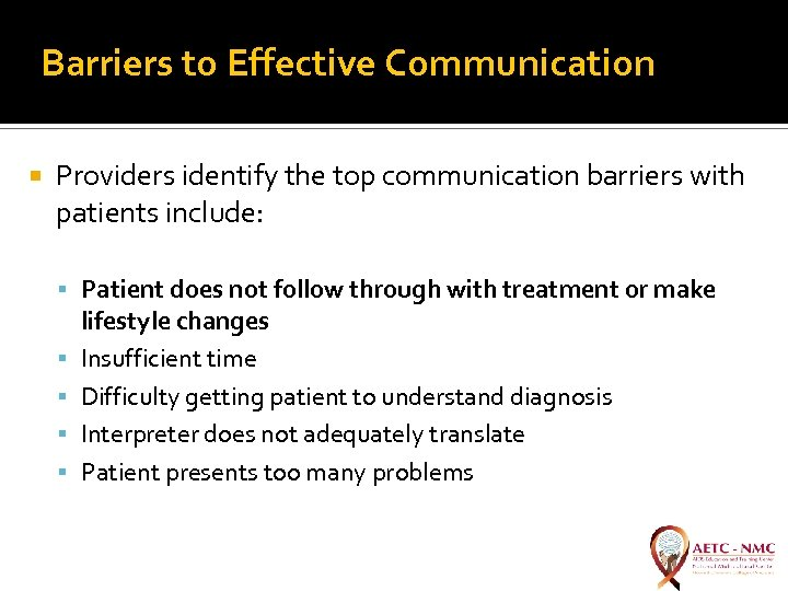 Barriers to Effective Communication Providers identify the top communication barriers with patients include: Patient