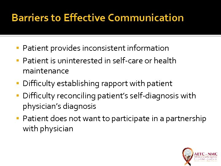 Barriers to Effective Communication Patient provides inconsistent information Patient is uninterested in self-care or